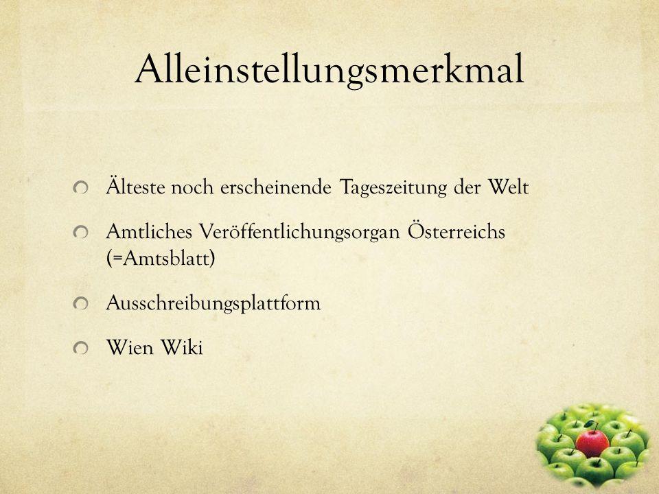 Älteste noch erscheinende Tageszeitung der Welt Amtliches Veröffentlichungsorgan Österreichs (=Amtsblatt) Ausschreibungsplattform Wien Wiki Alleinstellungsmerkmal