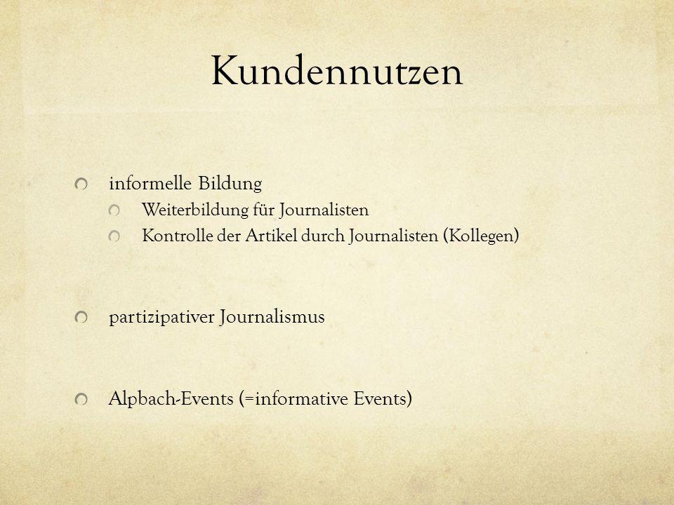 Kundennutzen informelle Bildung Weiterbildung für Journalisten Kontrolle der Artikel durch Journalisten (Kollegen) partizipativer Journalismus Alpbach-Events (=informative Events)