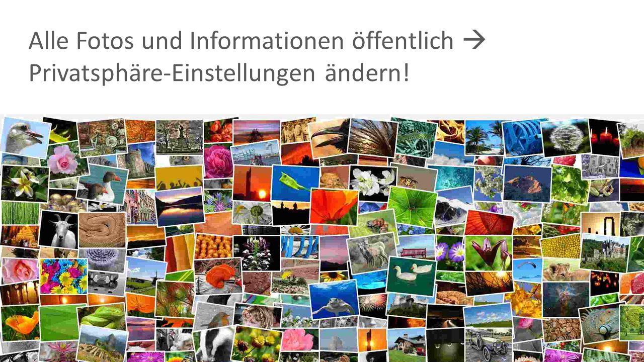 Alle Fotos und Informationen öffentlich  Privatsphäre-Einstellungen ändern!