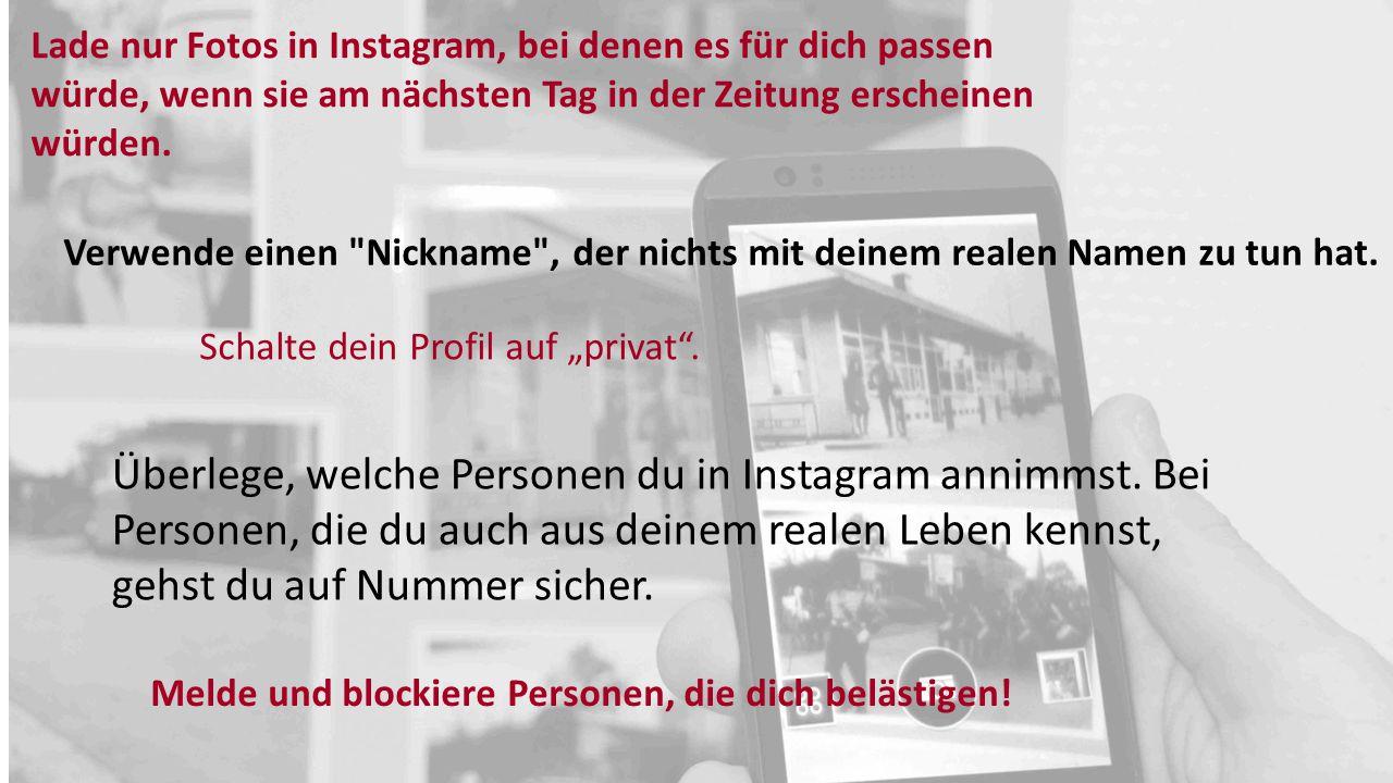 Lade nur Fotos in Instagram, bei denen es für dich passen würde, wenn sie am nächsten Tag in der Zeitung erscheinen würden.