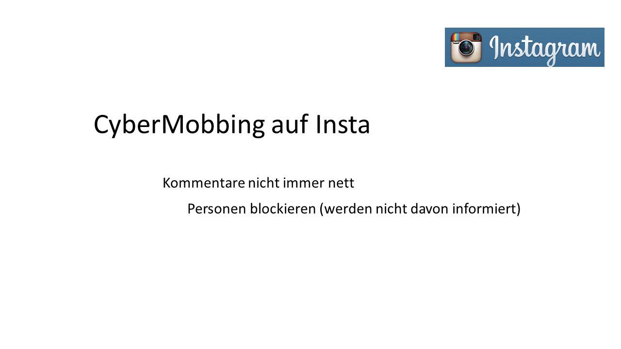 CyberMobbing auf Insta Kommentare nicht immer nett Personen blockieren (werden nicht davon informiert)