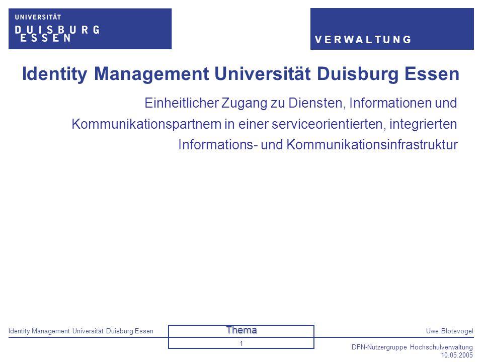 Identity Management Universität Duisburg EssenUwe Blotevogel V E R W A L T U N G DFN-Nutzergruppe Hochschulverwaltung 10.05.2005 1 Identity Management
