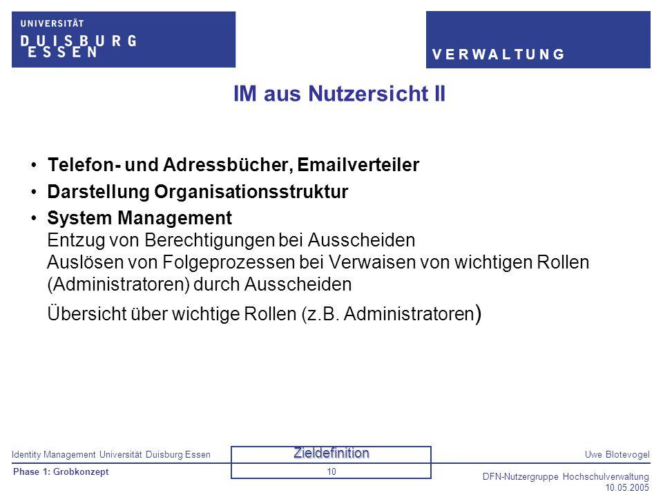 Identity Management Universität Duisburg EssenUwe Blotevogel V E R W A L T U N G DFN-Nutzergruppe Hochschulverwaltung 10.05.2005 10 IM aus Nutzersicht