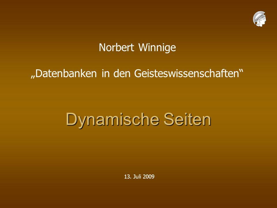 "Dynamische Seiten 13. Juli 2009 Norbert Winnige ""Datenbanken in den Geisteswissenschaften"