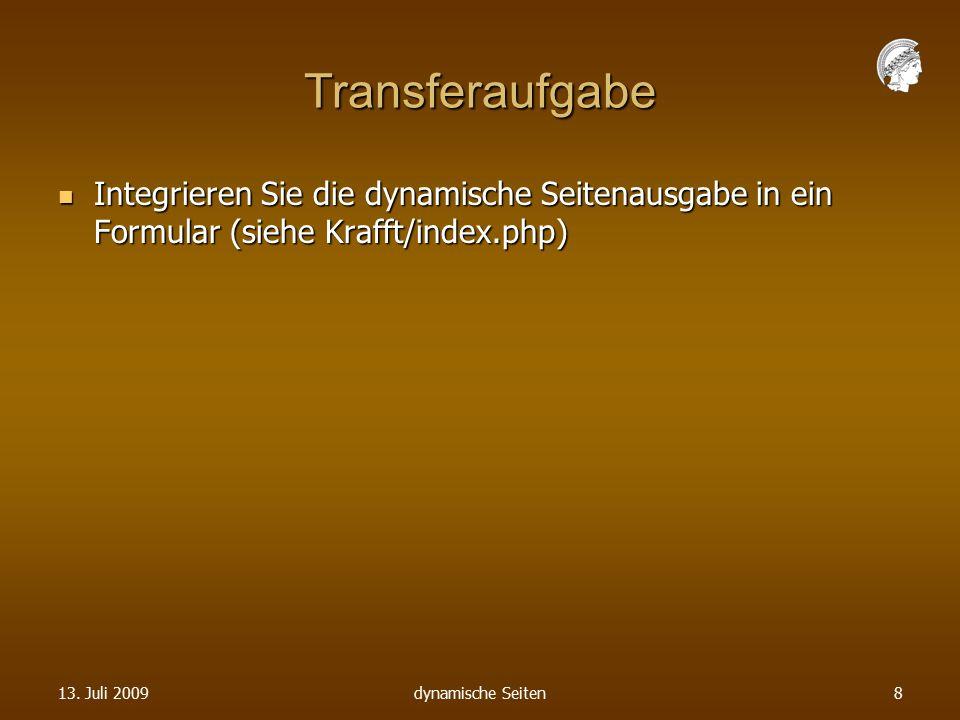 Transferaufgabe Integrieren Sie die dynamische Seitenausgabe in ein Formular (siehe Krafft/index.php) Integrieren Sie die dynamische Seitenausgabe in ein Formular (siehe Krafft/index.php) 13.