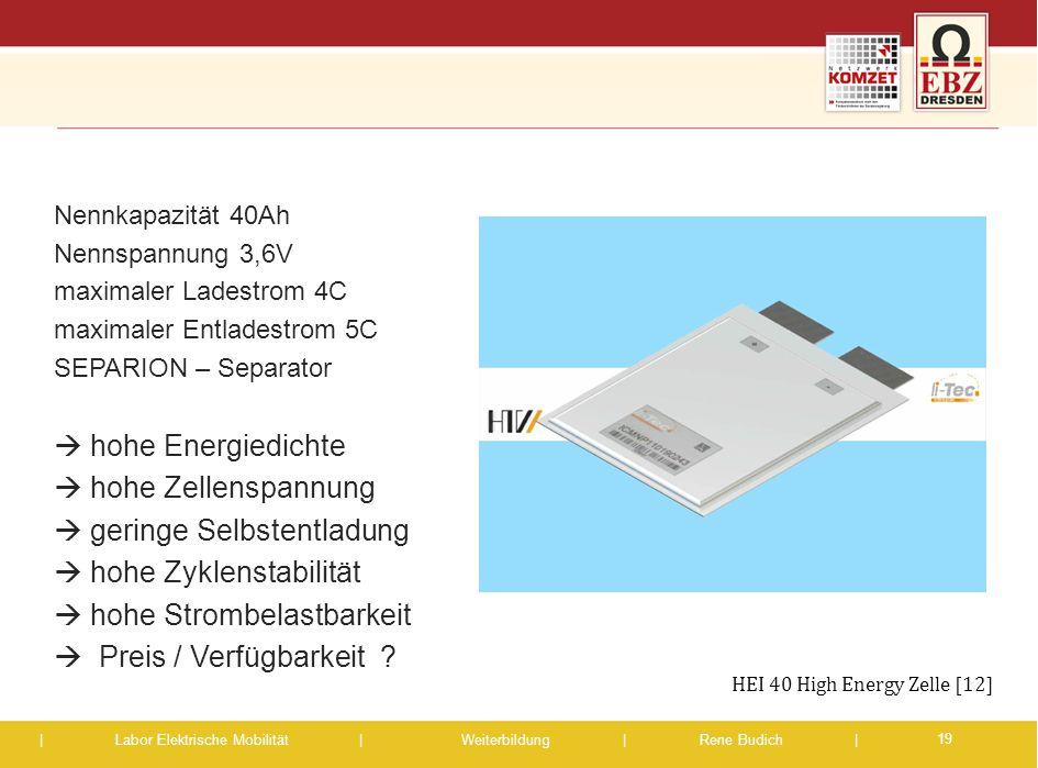| Labor Elektrische Mobilität |Weiterbildung | Rene Budich | Nennkapazität 40Ah Nennspannung 3,6V maximaler Ladestrom 4C maximaler Entladestrom 5C SEP