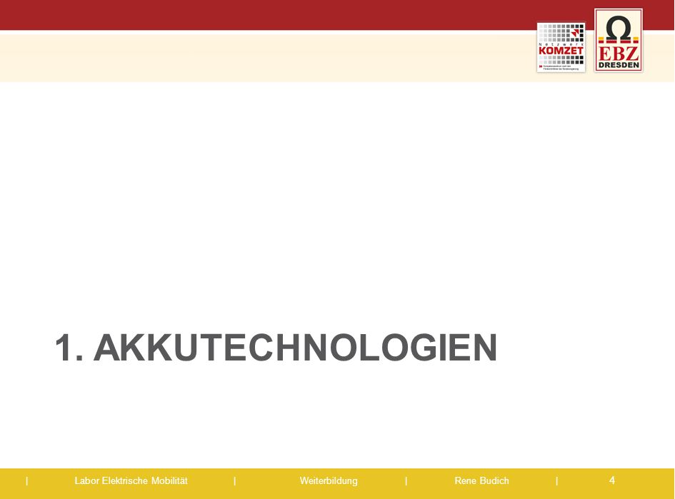 | Labor Elektrische Mobilität |Weiterbildung | Rene Budich | 1. AKKUTECHNOLOGIEN 4