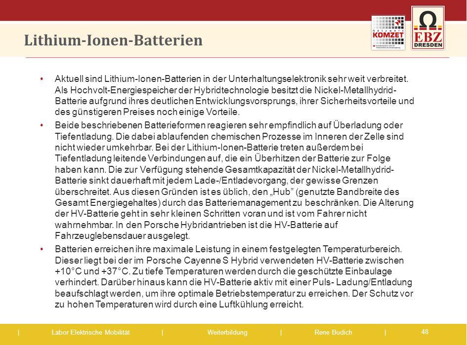 | Labor Elektrische Mobilität |Weiterbildung | Rene Budich | Lithium-Ionen-Batterien Aktuell sind Lithium-Ionen-Batterien in der Unterhaltungselektron