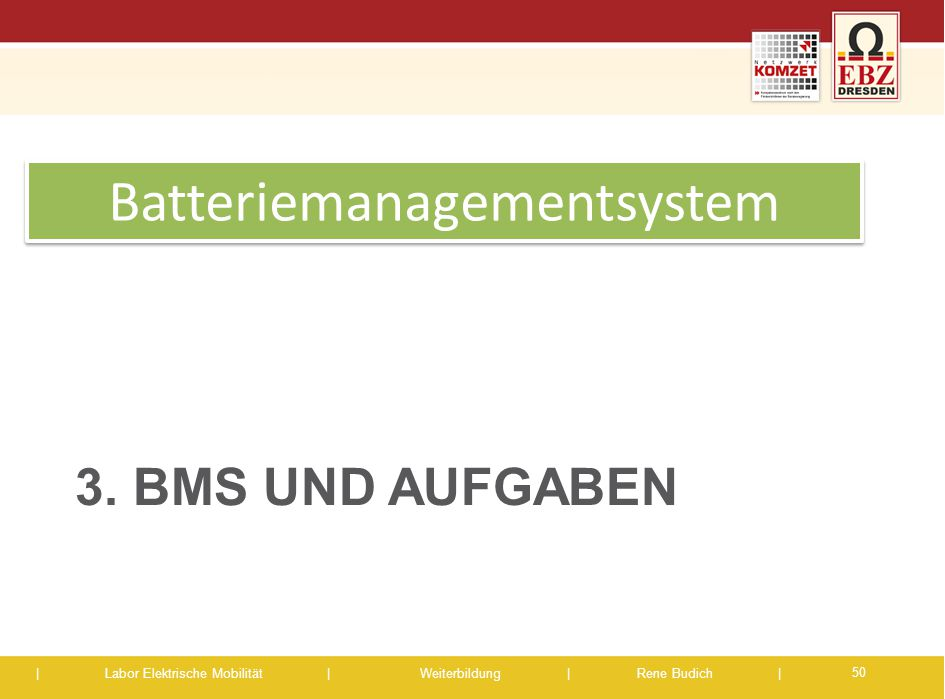 | Labor Elektrische Mobilität |Weiterbildung | Rene Budich | 3. BMS UND AUFGABEN Batteriemanagementsystem 50