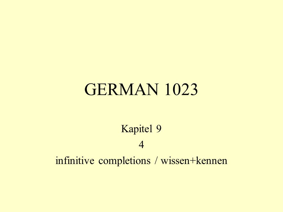GERMAN 1023 Kapitel 9 4 infinitive completions / wissen+kennen