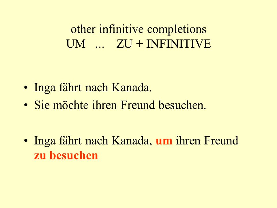 other infinitive completions UM... ZU + INFINITIVE Inga fährt nach Kanada.