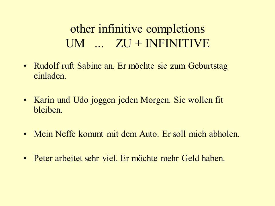 other infinitive completions UM... ZU + INFINITIVE Rudolf ruft Sabine an. Er möchte sie zum Geburtstag einladen. Karin und Udo joggen jeden Morgen. Si
