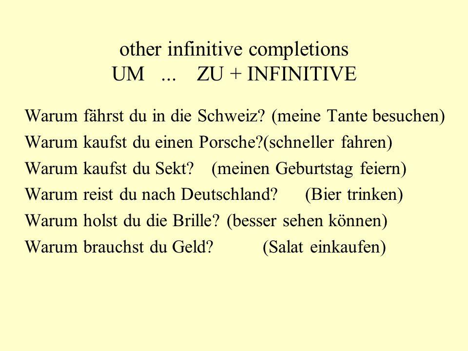 other infinitive completions UM... ZU + INFINITIVE Warum fährst du in die Schweiz.