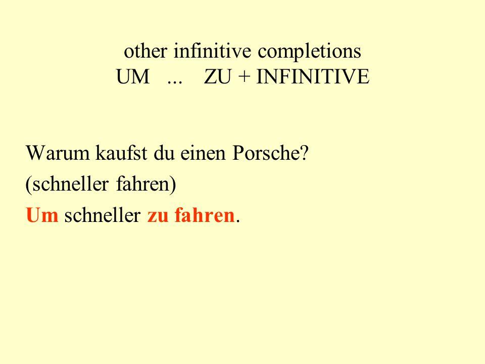 other infinitive completions UM... ZU + INFINITIVE Warum kaufst du einen Porsche.