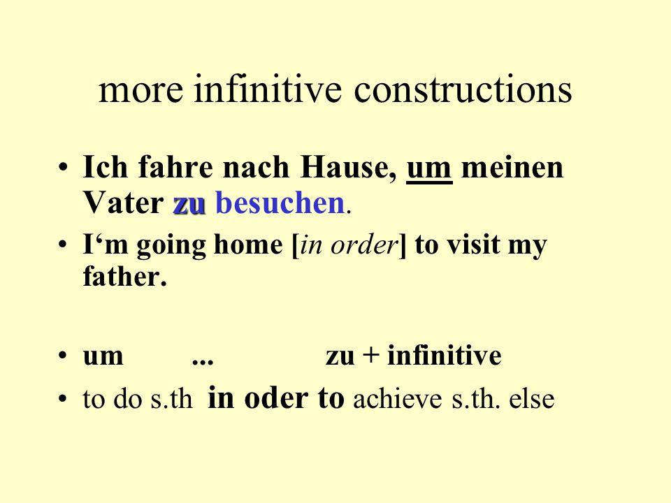more infinitive constructions zuIch fahre nach Hause, um meinen Vater zu besuchen.