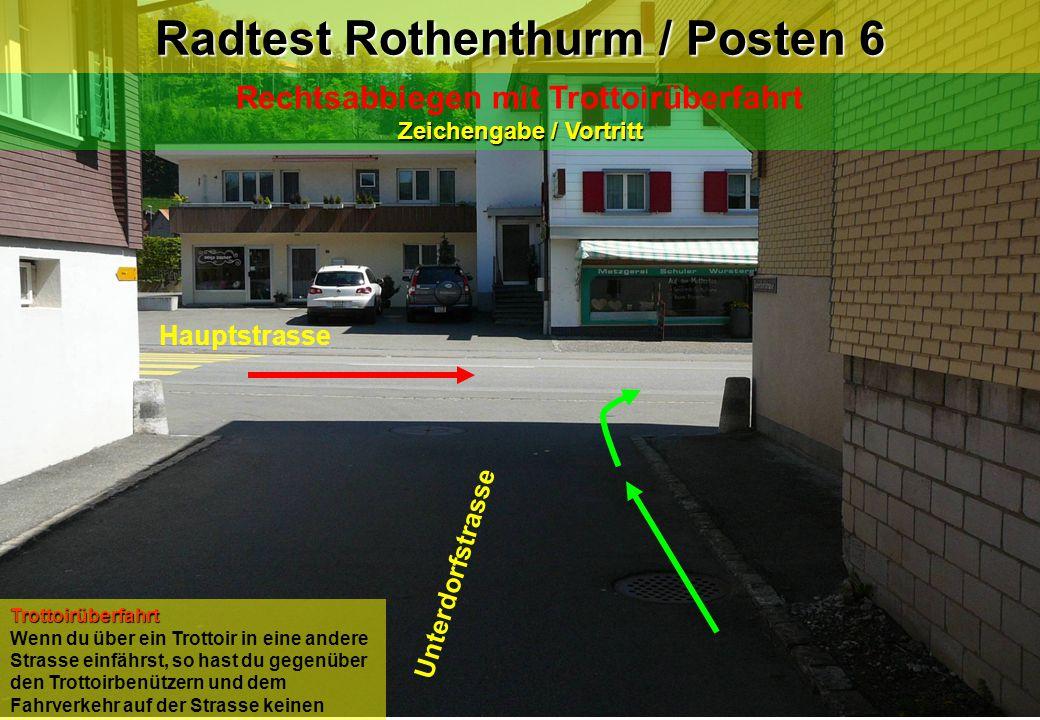 Radtest Rothenthurm / Posten 6 Zeichengabe / Vortritt Rechtsabbiegen mit Trottoirüberfahrt Zeichengabe / Vortritt Hauptstrasse Unterdorfstrasse Trotto