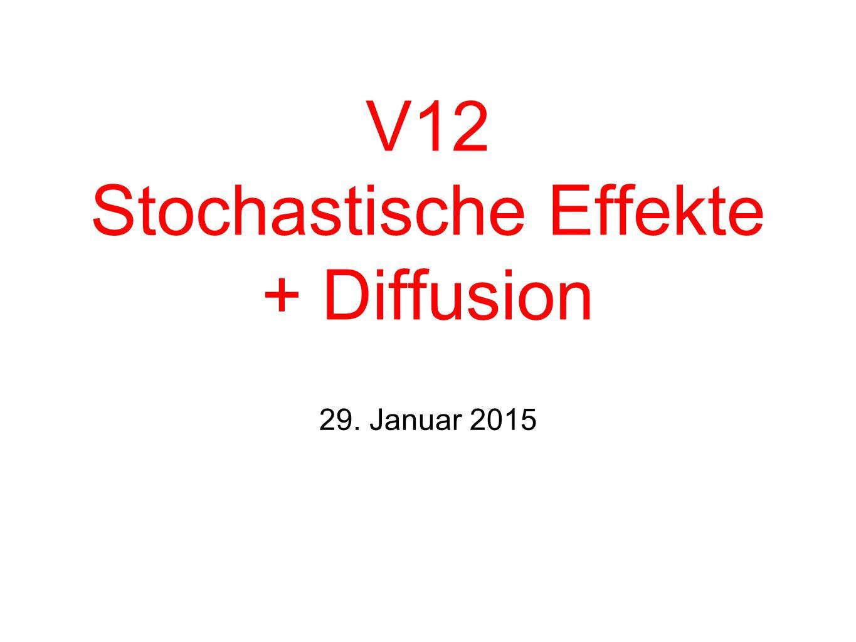 V12 Stochastische Effekte + Diffusion 29. Januar 2015