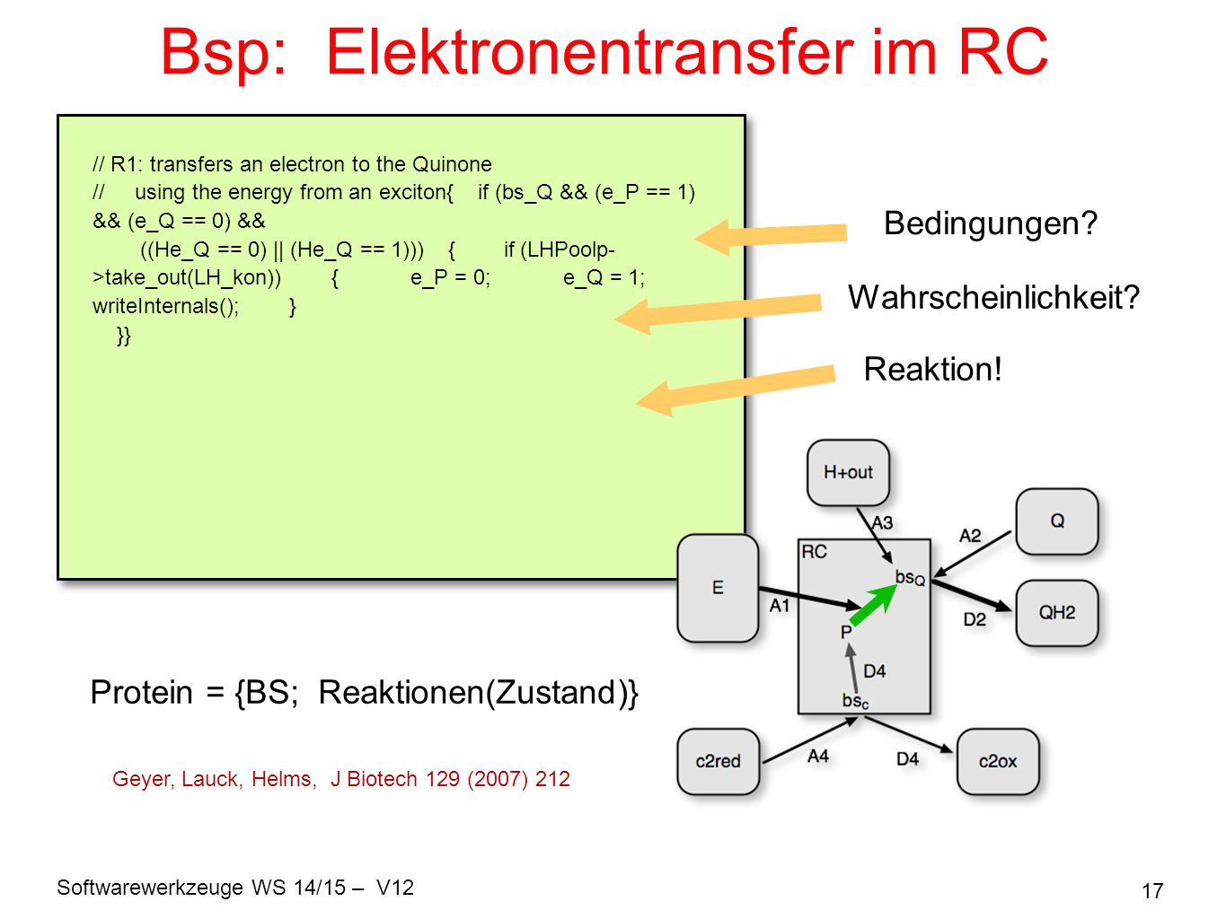 Softwarewerkzeuge WS 14/15 – V12 17 Bsp: Elektronentransfer im RC // R1: transfers an electron to the Quinone // using the energy from an exciton{ if