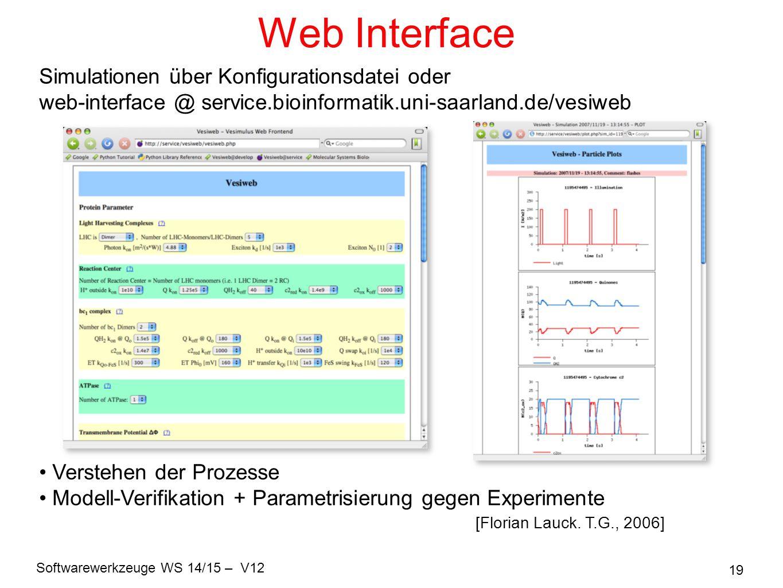 Softwarewerkzeuge WS 14/15 – V12 19 Web Interface [Florian Lauck. T.G., 2006] Simulationen über Konfigurationsdatei oder web-interface @ service.bioin