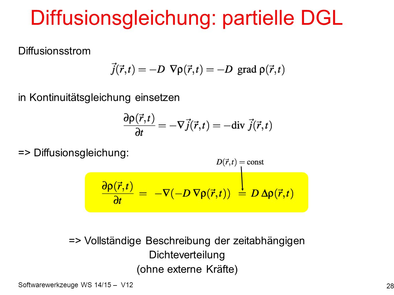 Softwarewerkzeuge WS 14/15 – V12 Diffusionsgleichung: partielle DGL 28 Diffusionsstrom in Kontinuitätsgleichung einsetzen => Diffusionsgleichung: => V