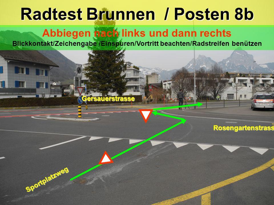 Sportplatzweg Rosengartenstrasse Radtest Brunnen / Posten 8a Abbiegen nach links Blick zurück/ Zeichengabe/Einspuren/Vortritt beachten