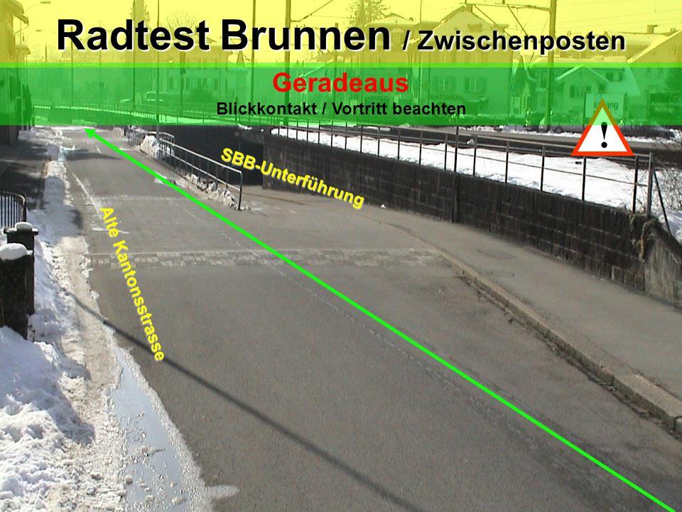 ! Radtest Brunnen / Zwischenposten Geradeaus Blickkontakt / Vortritt beachten Alte Kantonsstrasse SBB-Unterführung