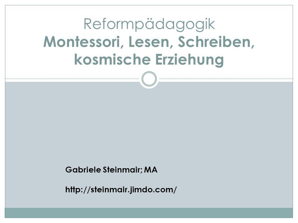 Reformpädagogik Montessori, Lesen, Schreiben, kosmische Erziehung Gabriele Steinmair; MA http://steinmair.jimdo.com/