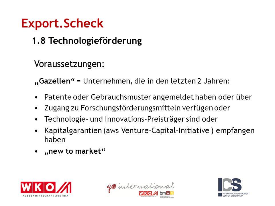 """Export.Scheck 1.8 Technologieförderung Voraussetzungen: """" Gazellen"""" = Unternehmen, die in den letzten 2 Jahren: Patente oder Gebrauchsmuster angemelde"""