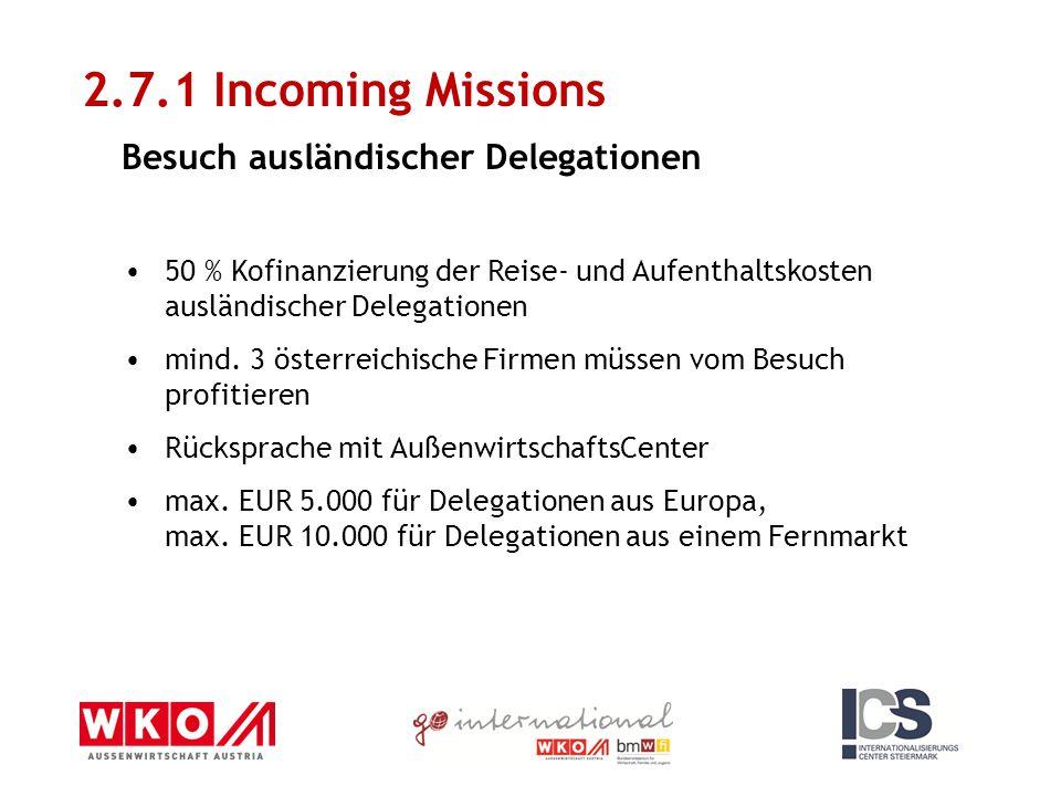 50 % Kofinanzierung der Reise- und Aufenthaltskosten ausländischer Delegationen mind. 3 österreichische Firmen müssen vom Besuch profitieren Rücksprac