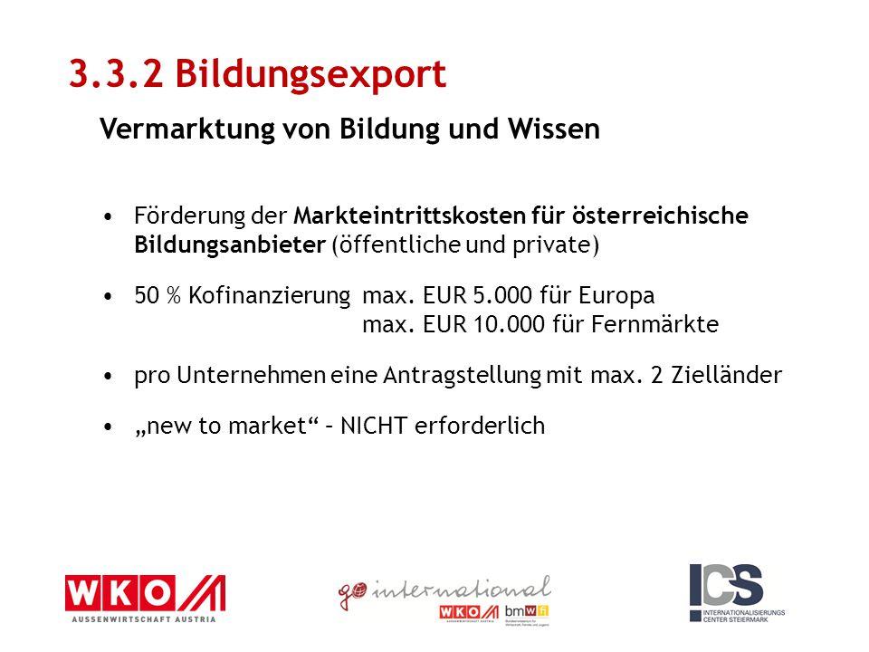 3.3.2 Bildungsexport Vermarktung von Bildung und Wissen Förderung der Markteintrittskosten für österreichische Bildungsanbieter (öffentliche und priva
