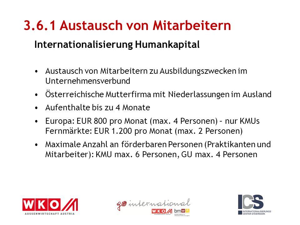 Austausch von Mitarbeitern zu Ausbildungszwecken im Unternehmensverbund Österreichische Mutterfirma mit Niederlassungen im Ausland Aufenthalte bis zu 4 Monate Europa: EUR 800 pro Monat (max.