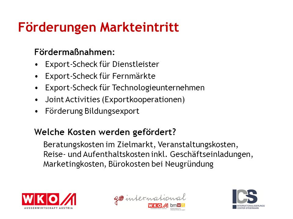 Fördermaßnahmen: Export-Scheck für Dienstleister Export-Scheck für Fernmärkte Export-Scheck für Technologieunternehmen Joint Activities (Exportkoopera