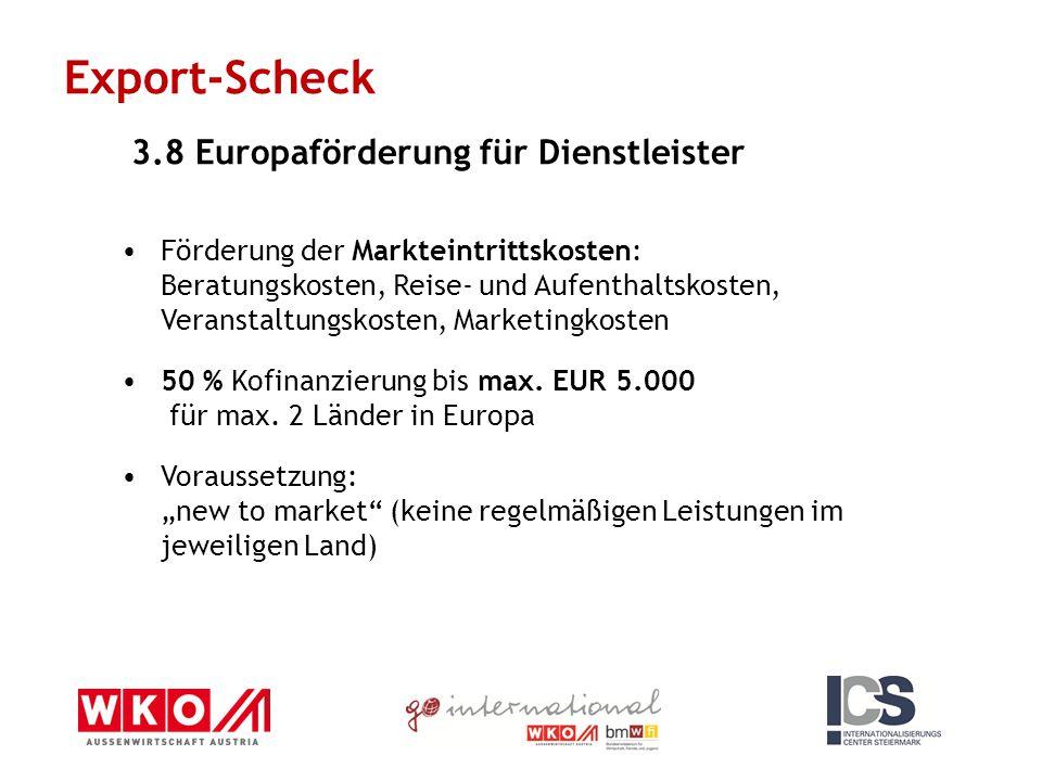 Export-Scheck 3.8 Europaförderung für Dienstleister Förderung der Markteintrittskosten: Beratungskosten, Reise- und Aufenthaltskosten, Veranstaltungskosten, Marketingkosten 50 % Kofinanzierung bis max.