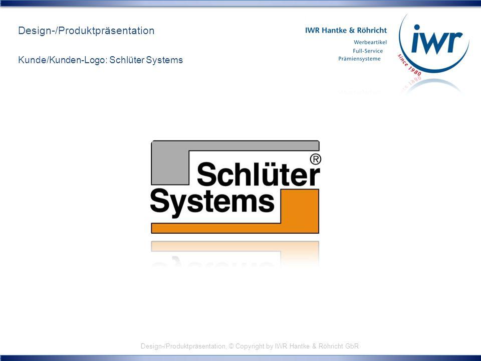 Design-/Produktpräsentation, © Copyright by IWR Hantke & Röhricht GbR Design-/Produktpräsentation Kunde/Kunden-Logo: Schlüter Systems