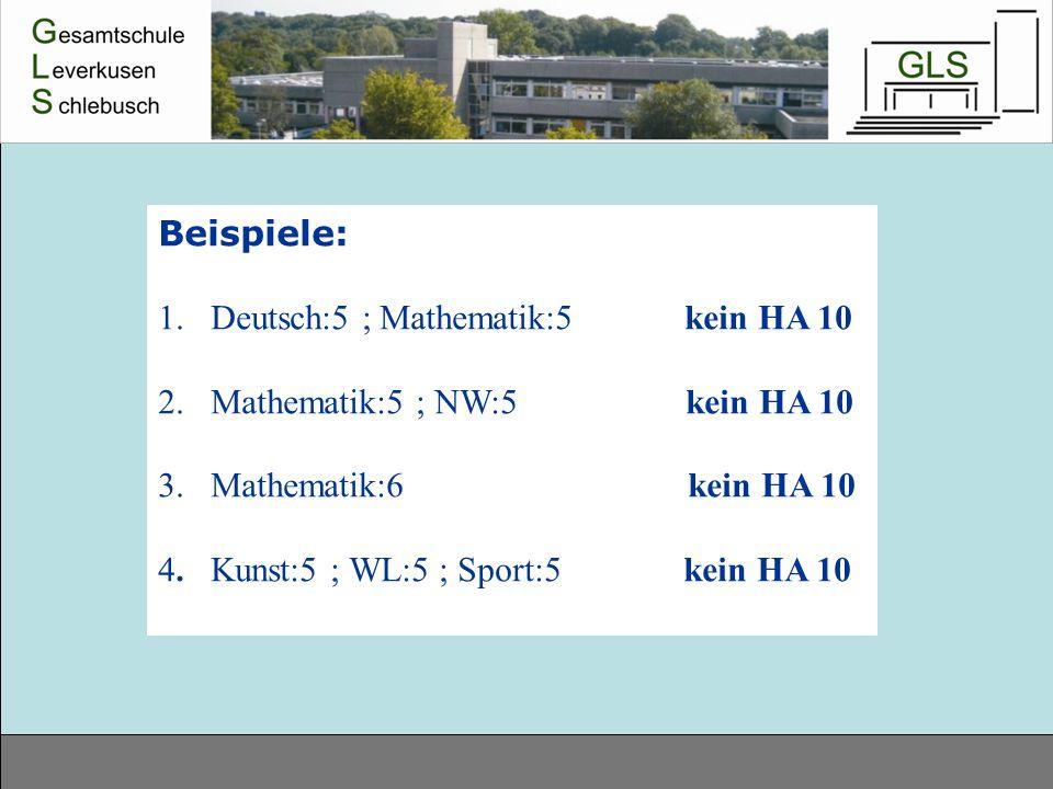 Beispiele: 1.Deutsch:5 ; Mathematik:5 kein HA 10 2.Mathematik:5 ; NW:5 kein HA 10 3. Mathematik:6 kein HA 10 4. Kunst:5 ; WL:5 ; Sport:5 kein HA 10
