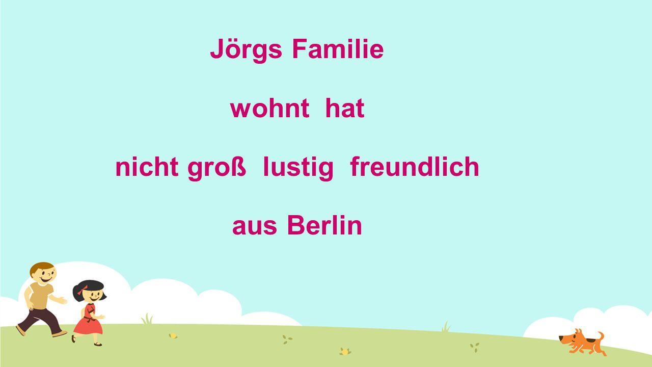 Jörgs Familie wohnt hat nicht groß lustig freundlich aus Berlin
