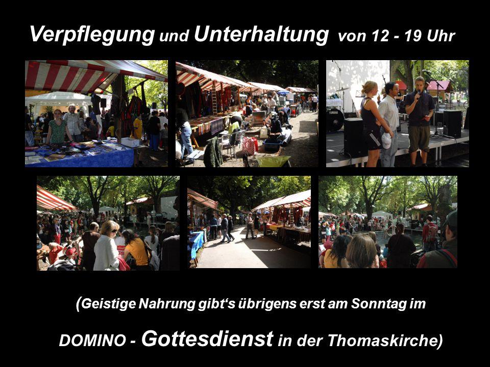 Verpflegung und Unterhaltung von 12 - 19 Uhr ( Geistige Nahrung gibt's übrigens erst am Sonntag im DOMINO - Gottesdienst in der Thomaskirche)
