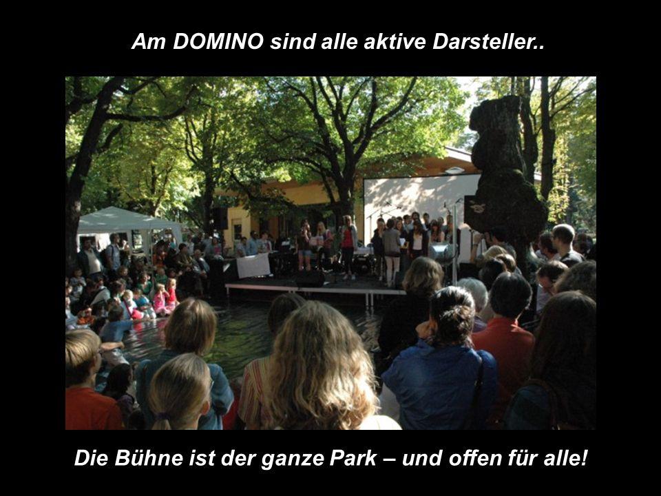 Am DOMINO sind alle aktive Darsteller.. Die Bühne ist der ganze Park – und offen für alle!