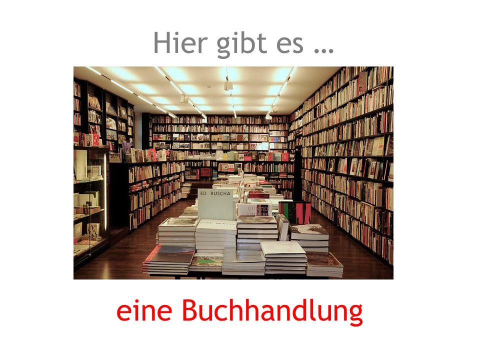 eine Buchhandlung Hier gibt es …
