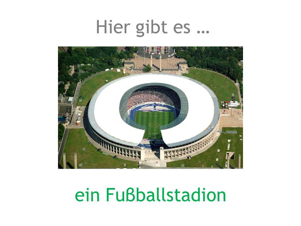 ein Fuβballstadion Hier gibt es …