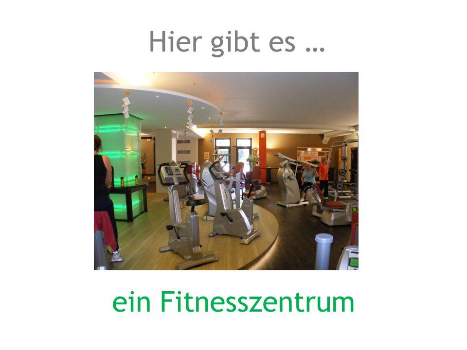 ein Fitnesszentrum Hier gibt es …