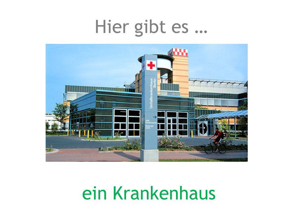 ein Krankenhaus Hier gibt es …