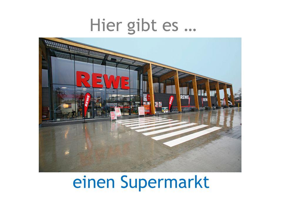 einen Supermarkt Hier gibt es …