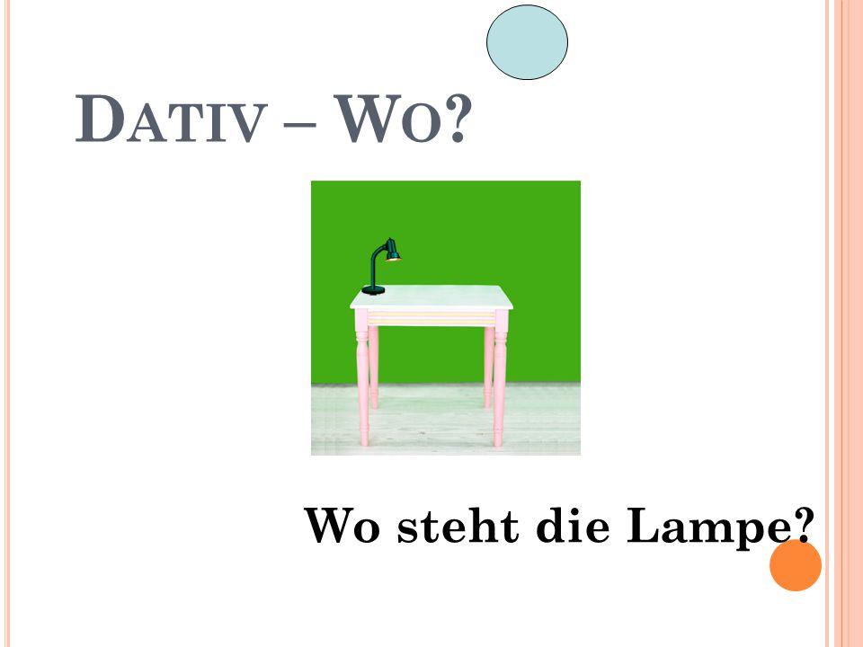 D ATIV – W O ? Wo steht die Lampe?