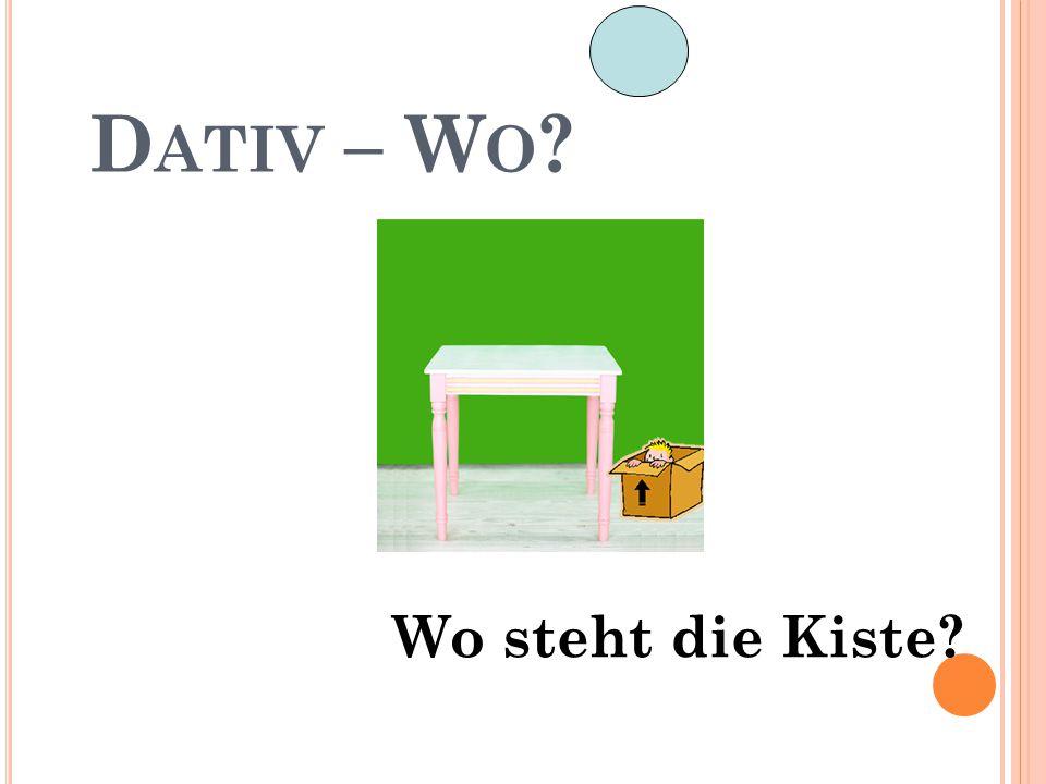 D ATIV – W O ? Wo steht die Kiste?