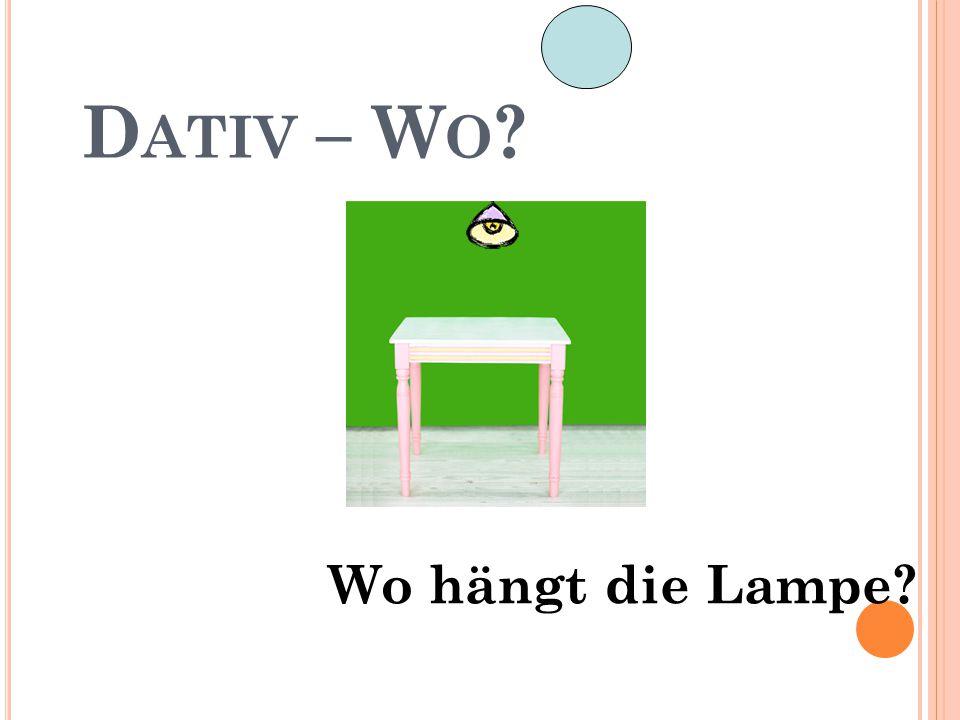 D ATIV – W O ? Wo hängt die Lampe?