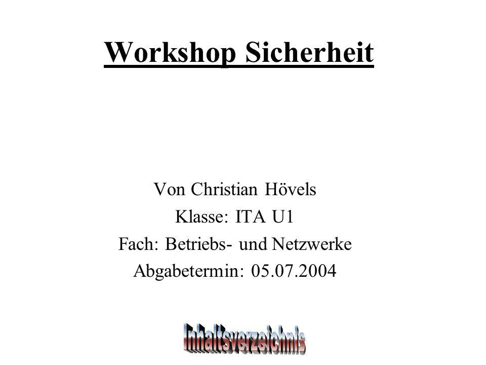 Workshop Sicherheit Von Christian Hövels Klasse: ITA U1 Fach: Betriebs- und Netzwerke Abgabetermin: 05.07.2004