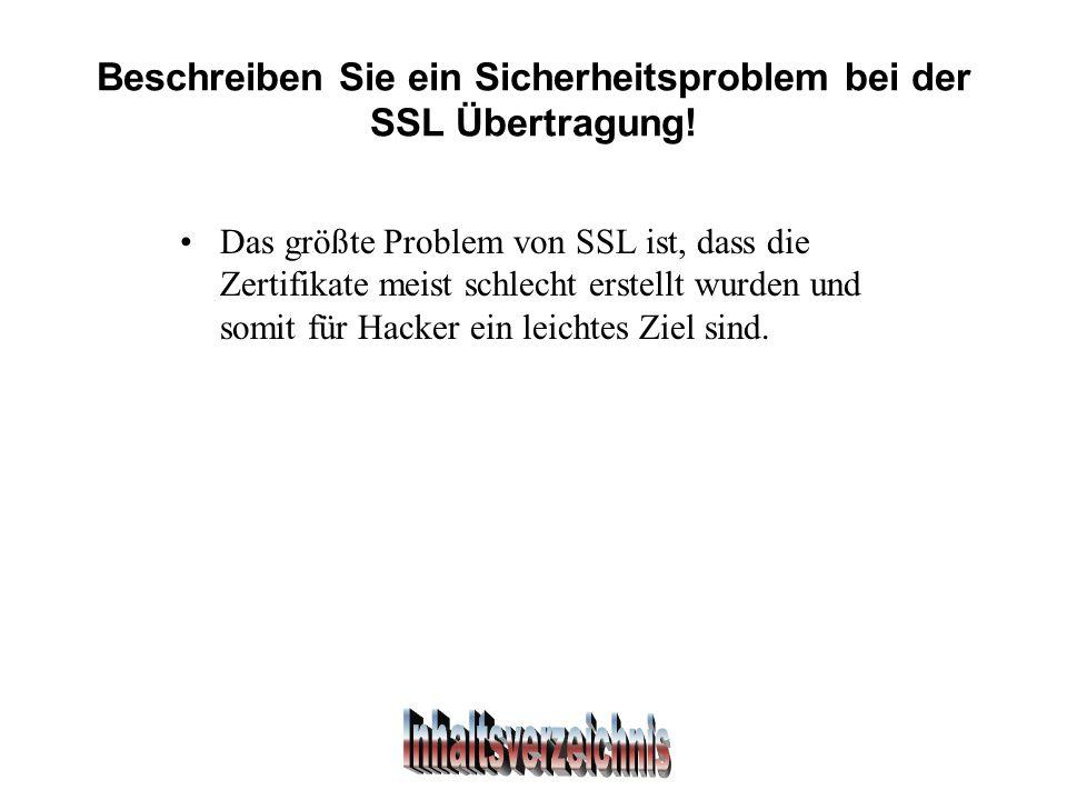 Beschreiben Sie ein Sicherheitsproblem bei der SSL Übertragung.