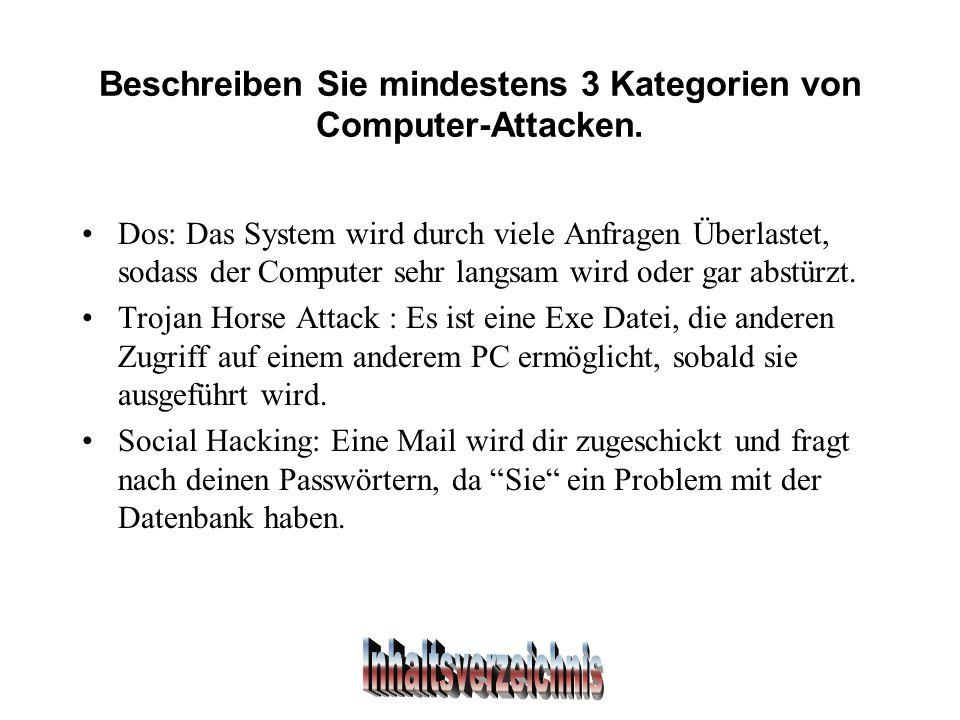 Beschreiben Sie mindestens 3 Kategorien von Computer-Attacken.