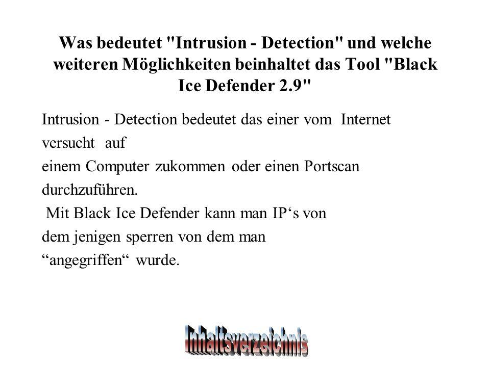 Was bedeutet Intrusion - Detection und welche weiteren Möglichkeiten beinhaltet das Tool Black Ice Defender 2.9 Intrusion - Detection bedeutet das einer vom Internet versucht auf einem Computer zukommen oder einen Portscan durchzuführen.